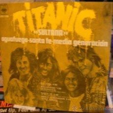 Discos de vinilo: TITANIC / SULTANA-AGUAFUEGO-SANTA FE-MEDIA GENERACION / 1971 RARO EP 4-TEMAS EDIC ORG MEXICO !! EXC. Lote 40589596