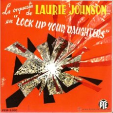 Discos de vinilo: EP ORQUESTA LAURIE JOHNSON : LOCK UP YOUR DAUGHTERS + 3 . Lote 40590914