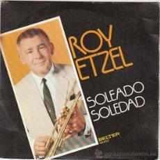 Discos de vinilo: ROY ETZEL - SOLEADO - SOLEDAD SINGLE DEL SELLO BELTER DEL AÑO 1974. Lote 40596710