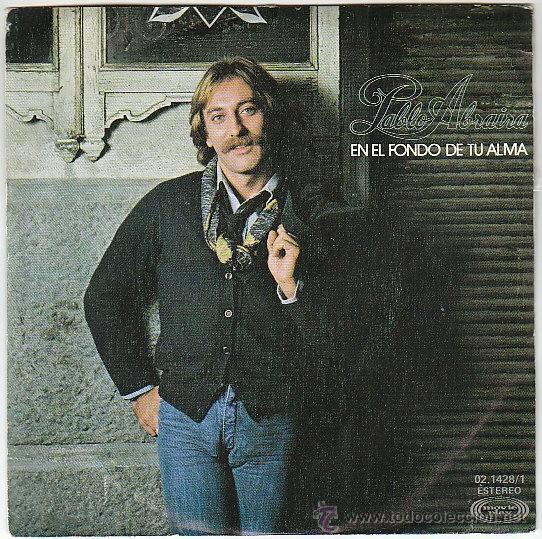 PABLO ABRAIRA - EN EL FONDO DE TU ALMA / SI TU QUISIERAS, CLAUDIA, EDITADO POR MOVIEPLAY EN 1979 (Música - Discos - Singles Vinilo - Solistas Españoles de los 70 a la actualidad)