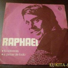 Discos de vinilo: SINGLE RAPHAEL - TÚ VOLVERÁS - 1970. Lote 40738146