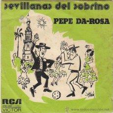 Discos de vinilo: PEPE DA ROSA - SEVILLANAS DEL SOBRINO / SEVILLANAS CRITICONAS. SINGLE DEL SELLO RCA. Lote 40825482