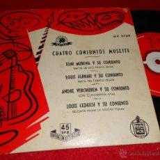 Discos de vinilo: TONI MURENA/LOUIS FERRARI/ANDRE VERCHUREN/LOUIS LEDRICH CONJUNTOS MUSETTE EP 195? ESPAÑA SPAIN. Lote 40835858