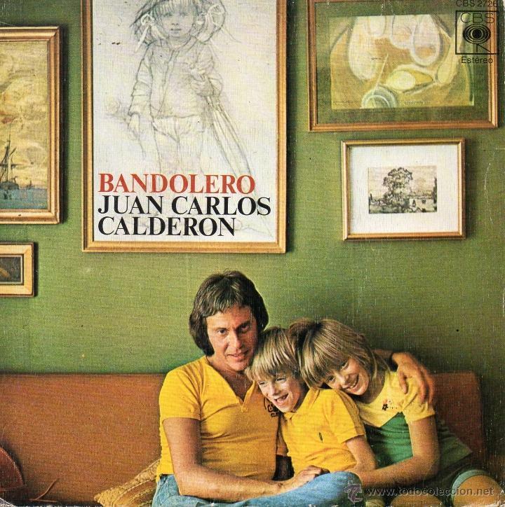 JUAN CARLOS CALDERON, SG, BANDOLERO + 1, AÑO 1974 (Música - Discos - Singles Vinilo - Solistas Españoles de los 70 a la actualidad)