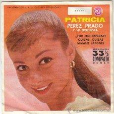 Discos de vinilo: PEREZ PRADO Y SU ORQUESTA: PATRICIA / QUIZÁS, QUIZÁS, QUIZÁS.. SINGLE DEL SELLO RCA DEL AÑO 1.961. Lote 40877432