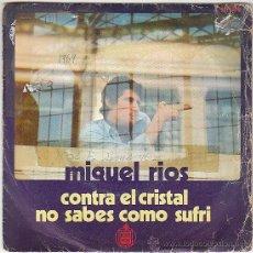 Discos de vinilo: MIGUEL RIOS - CONTRA EL CRISTAL - NO SABES COMO SUFRÍ, HISPAVOX 1969. Lote 40877694