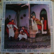 Discos de vinilo: LOS FRONTERIZOS - TONADA DEL VIEJO AMOR - PHILIPS 1972 - NUEVO A ESTRENAR / DE QUIOSCO. Lote 40895989