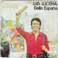 Discos de vinilo: LUIS LUCENA - BELLA ESPAÑA / LA FIESTA DE BLAS. SINGLE DEL SELLO RCA VICTO DEL AÑO 1.974. Lote 40992871