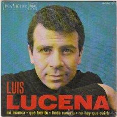 Discos de vinilo: LUIS LUCENA, LINDA CANARIA, MI MAÑICA, QUE BONITO, NO HAY QUE S - SINGLE DEL SELLO RCA DEL AÑO 1.967. Lote 40992895