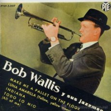 Discos de vinilo: BOD WALLIS Y SUS JAZZMEN / MAKE ME A PALLET ON THE FLOOR / LUNA AMARILLA + 2 (EP 1962). Lote 41005827