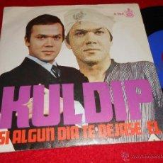 Discos de vinilo: KULDIP SI ALGUN DIA TE DEJASE/ EL 7 SINGLE 1967 HISPAVOX. Lote 41070680
