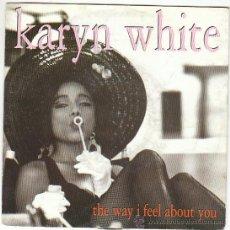 Discos de vinilo: KARYN WHITE - THE WAY I FEEL ABOUT YOU, SINGLE EDITADO POR WARNER BROSS EL AÑO 1991. Lote 41118132