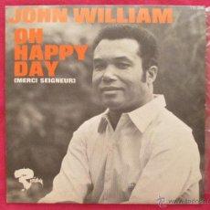 Discos de vinilo: JOHN WILLIAM, OH HAPPY DAY. EDICION FRANCESA. ORIGINAL.DIFICIL!VINILO IMPECABLE.. Lote 41193236