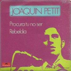 Discos de vinilo: JOAQUIN PETIT SINGLE SELLO POLYDOR AÑO 1970. Lote 41247560