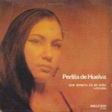 Discos de vinilo: PERLITA DE HUELVA-QUE BONITA ES MI NIÑA + LOCURA SINGLE VINILO 1971 SPAIN. Lote 41264364