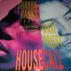 Discos de vinilo: SHABBA RANKS FEAT. MAXI PRIEST - HOUSE CALLL. Lote 41290882