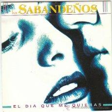 Discos de vinilo: LOS SABANDEÑOS - EL DIA QUE ME QUIERAS, SINGLE DEL SELLO ZAFIRO EN 1991. Lote 41324961