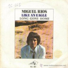 Discos de vinilo: MIGUEL RÍOS - SINGLE EDITADO EN FRANCIA - LIKE AN EAGLE + LONG GONE HOME - CANTA EN INGLÉS. Lote 29405309