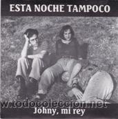 ESTA NOCHE TAMPOCO JOHNY,MI REY/LEAVES ME COLD (FUSIÓN 1990) (Música - Discos - Singles Vinilo - Grupos Españoles de los 90 a la actualidad)