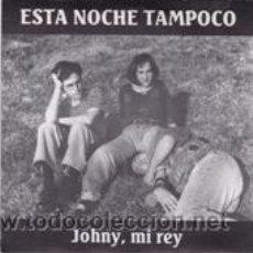 Discos de vinilo: ESTA NOCHE TAMPOCO JOHNY,MI REY/LEAVES ME COLD (FUSIÓN 1990). Lote 41471789