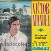 VICTOR MANUEL EL TREN DE MADERA/EL COBARDE (BELTER 1968) (Música - Discos - Singles Vinilo - Solistas Españoles de los 50 y 60)