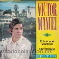 Dischi in vinile: VICTOR MANUEL EL TREN DE MADERA/EL COBARDE (BELTER 1968). Lote 41487844