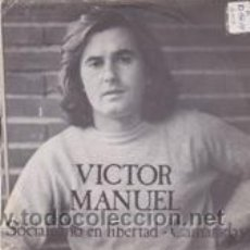 Discos de vinilo: VICTOR MANUEL SOCIALISMO EN LIBERTAD/CAMARADAS ( PHILIPS 1977). Lote 41488387