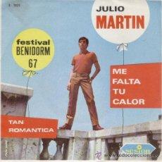 Discos de vinilo: JULIO MARTIN - FESTIVAL BENIDORM 67 - TAN ROMANTICA - ME FALTA TU CALOR - SG 1967. Lote 41502703