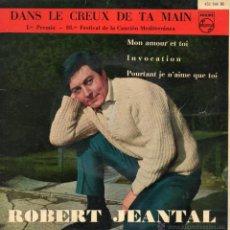 Discos de vinilo: ROBERT JEANTAL, EP, DANS LE CREUX DE TA MAIN + 3, AÑO 1961. Lote 41530240