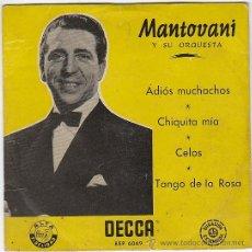 Discos de vinilo: MANTOVANI Y SU ORQUESTA, ADIOS MUCHACHOS, CHIQUITA MIA, CELOS, TANGO DE LA ROSA. DECCA (AÑOS 50). Lote 41556908