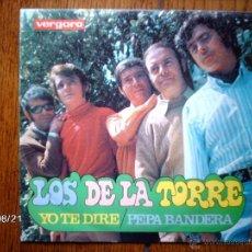 Discos de vinilo: LOS DE LA TORRE - YO TE DIRE + PEPA BANDERA . Lote 41591639