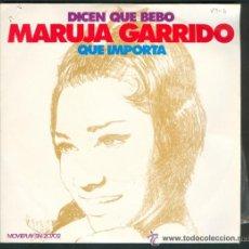 Discos de vinilo: SINGLE MARUJA GARRIDO DICEN QUE BEBO Y QUE IMPORTA MOVIE PLAY 1972 . Lote 41667762