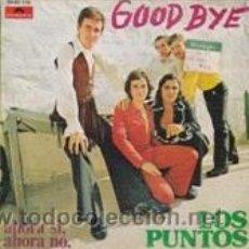 Discos de vinilo: LOS PUNTOS GOOD BYE/AHORA SÍ,AHORA NO (POLYDOR 1973). Lote 41690261