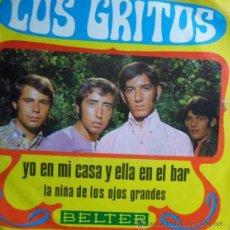 Discos de vinilo: LOS GRITOS - YO EN MI CASA Y ELLA EN EL BAR / LA NIÑA DE OJOS GRANDES (BELTER 1970). Lote 41706641