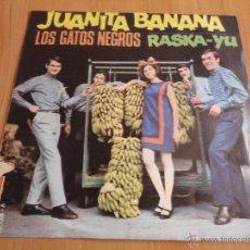 Discos de vinilo: LOS GATOS NEGROS JUANITA BANANA RASKA-YU. Lote 41708587