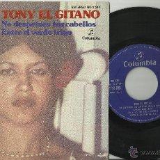 Discos de vinilo: TONY EL GITANO SINGLE NO DESPEINES TUS CABELLOS ESPAÑA 1977.EN PERFECTO ESTADO. Lote 140195293