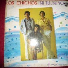 Discos de vinilo: LOS CHICHOS- NI TU NI YO. Lote 41763454