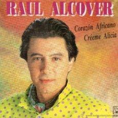Discos de vinilo: RAUL ALCOVER *CORAZON AFRICANO* CREEME ALICIA*. Lote 41869688