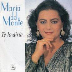 Discos de vinilo: MARIA DEL MONTE *TE LO DIRIA* *AHORA*. Lote 41870016
