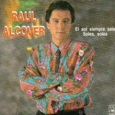 Discos de vinilo: RAUL ALCOVER *EL SOL SIEMPRE SALE* *SOLEA, SOLEA*. Lote 41870058