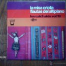 Discos de vinilo: LOS CALCHAKIS - VOL 10 - LA MISA CRIOLLA - FLAUTAS DEL ALTIPLANO . Lote 42144887