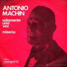 Dischi in vinile: ANTONIO MACHIN-SOLAMENTE UNA VEZ + MISERIA SINGLE VINILO 1971 SPAIN. Lote 146883028