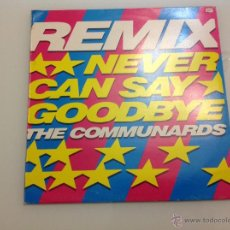 Discos de vinilo: THE COMMUNARDS NEVER CAN SAY GOODBYE REMIX VINILO. Lote 42255491