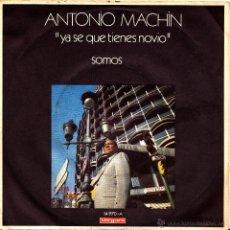 Dischi in vinile: ANTONIO MACHIN-YA SE QUE TIENES NOVIO + SOMOS SINGLE VINILO 1971 SPAIN. Lote 146883060