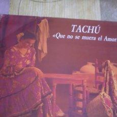 Discos de vinilo: TACHÚ. QUE NO SE MUERA EL AMOR. C1V. Lote 42353298