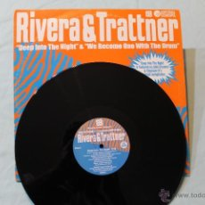Discos de vinilo: RIVERA & TRATTNER DEEP INTO THE NIGHT & WE BECOME ONE WITH THE DRUM MAXI 2002. Lote 42357861