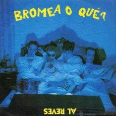 Discos de vinilo: BROMEA O QUE - AL REVES - ESA COSA. Lote 42622451