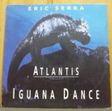 Discos de vinilo: ERIC SERRA - ATLANTIS: IGUANA DANCE - SINGLE VIRGIN - 95037 - FRANCIA 1991. Lote 42759756