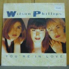 Discos de vinilo: WILSON PHILLIPS - YOU 'RE IN LOVE / HOLD ON ( LIVE IN JAPAN ) - SINGLE SBK 1991 - SN. Lote 42794320