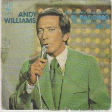 Discos de vinilo: ANDY WILLIAMS - TEMA DE AMOR DE LA PELICULA EL PADRINO / SIN TI,, CBS 1972. Lote 42868368